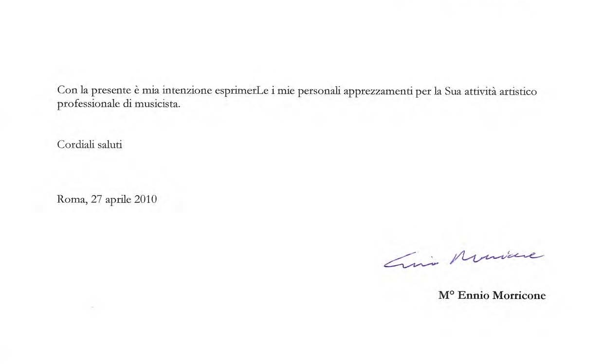 Ennio Morricone to Marco Lo Russo With this letter I intend to express my personal appreciation for your artistic and professional work as musician.