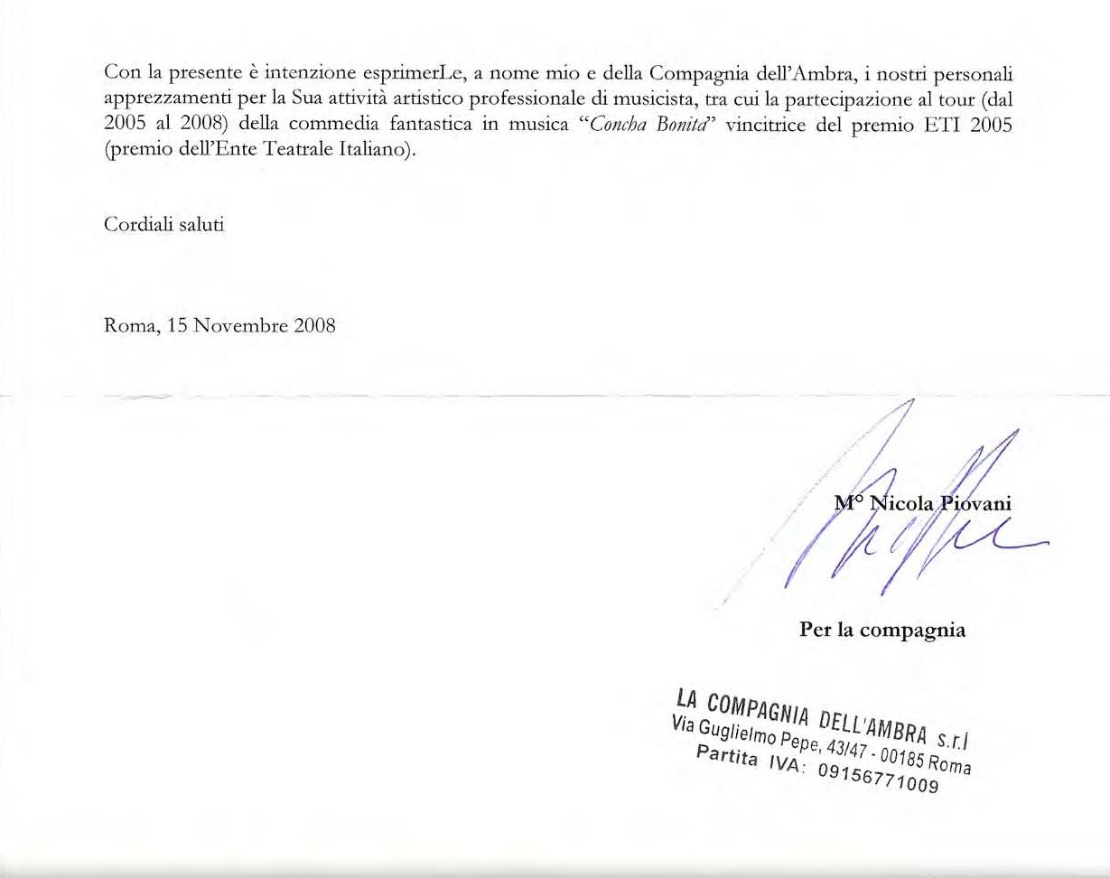 Nicola Piovani to Marco Lo Russo: With this letter I intend to express, on behalf of myself and the Company Ambra, our personal appreciation for your work as artist professional musician, including participation in the tour (2005-2008) of the show Concha Bonita prize winner in 2005 ETI (Italian Institution of Theatre).